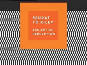 Seurat to Riley - The Art of Perception